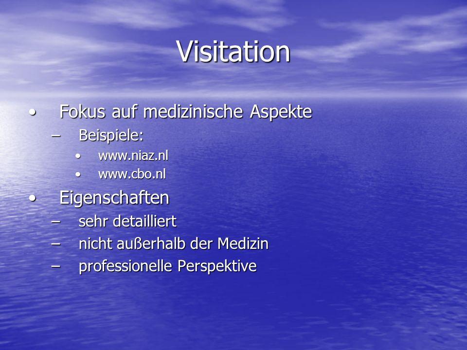 Visitation Fokus auf medizinische Aspekte Eigenschaften Beispiele: