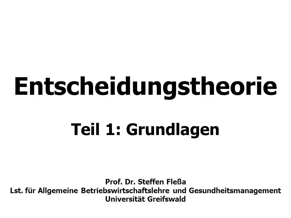 Entscheidungstheorie Teil 1: Grundlagen Prof. Dr. Steffen Fleßa Lst