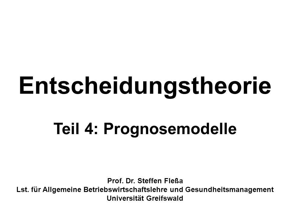 Entscheidungstheorie Teil 4: Prognosemodelle Prof. Dr