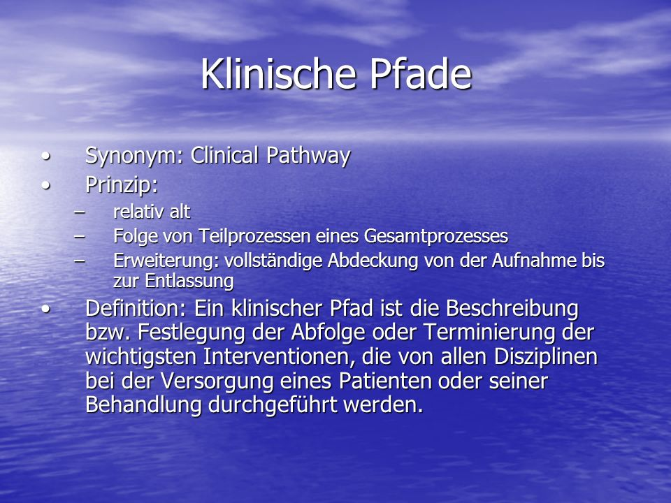 Klinische Pfade Synonym: Clinical Pathway Prinzip: