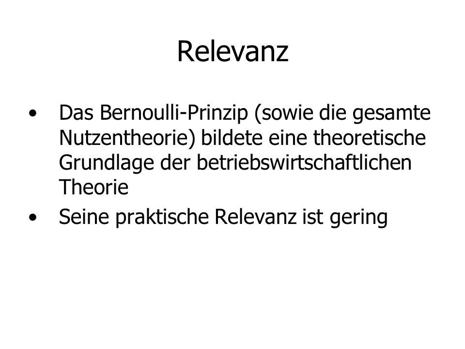 Relevanz Das Bernoulli-Prinzip (sowie die gesamte Nutzentheorie) bildete eine theoretische Grundlage der betriebswirtschaftlichen Theorie.