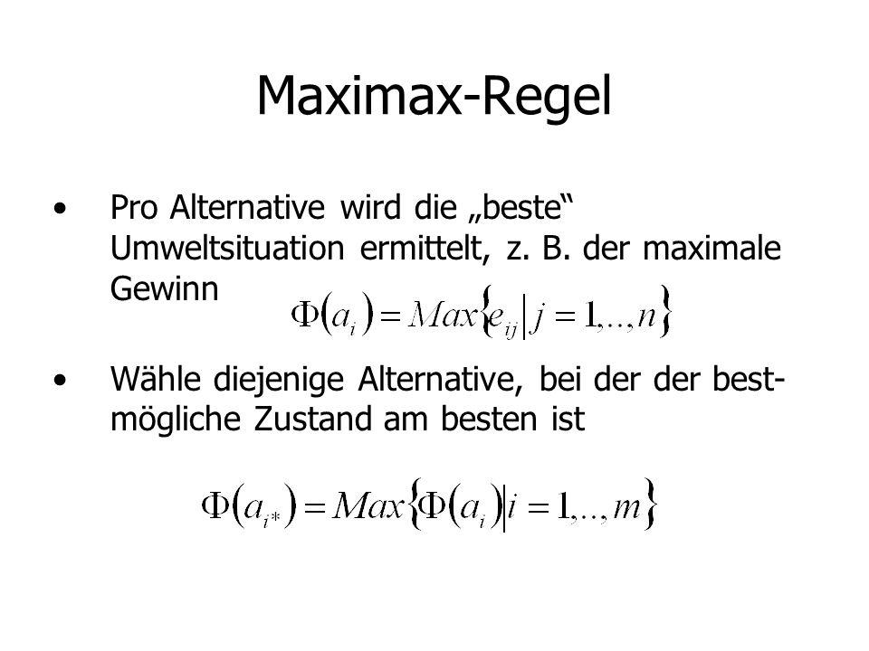 """Maximax-Regel Pro Alternative wird die """"beste Umweltsituation ermittelt, z. B. der maximale Gewinn."""