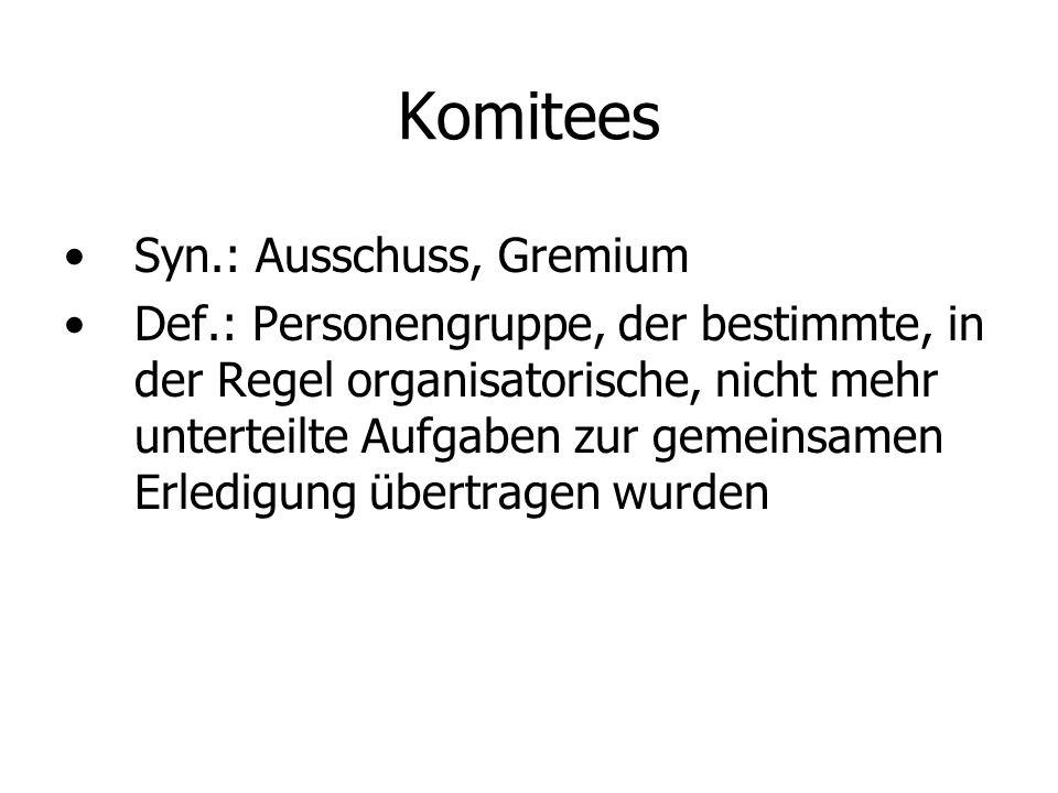 Komitees Syn.: Ausschuss, Gremium