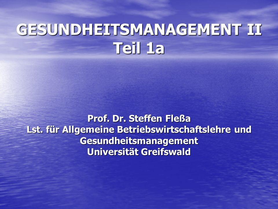 GESUNDHEITSMANAGEMENT II Teil 1a Prof. Dr. Steffen Fleßa Lst