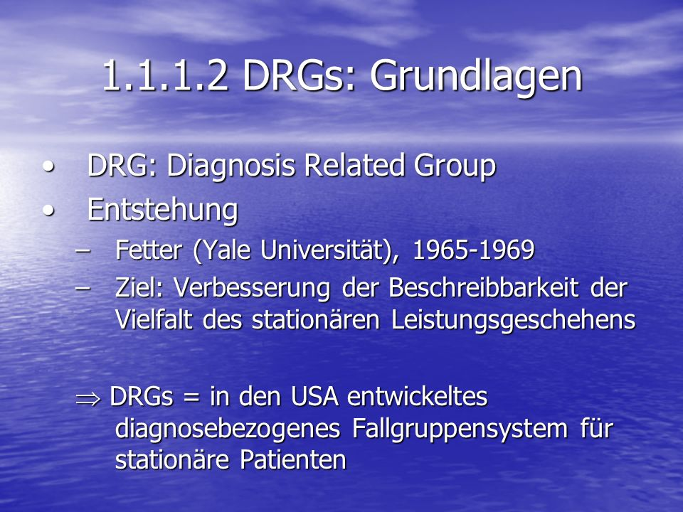 1.1.1.2 DRGs: Grundlagen DRG: Diagnosis Related Group Entstehung