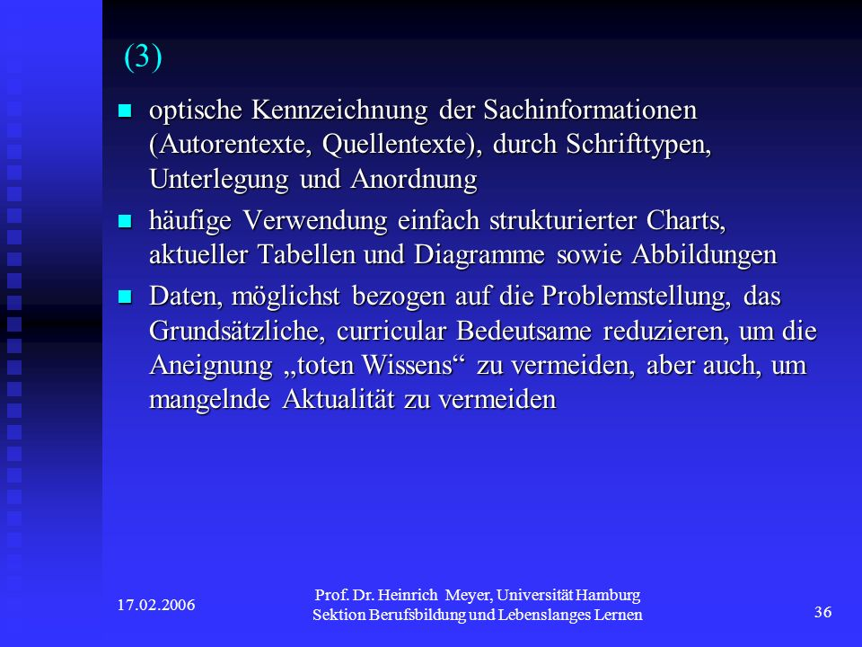 (3) optische Kennzeichnung der Sachinformationen (Autorentexte, Quellentexte), durch Schrifttypen, Unterlegung und Anordnung.