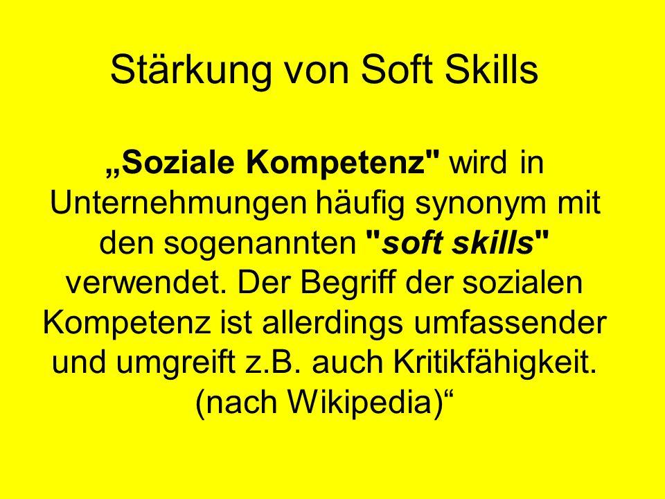 """Stärkung von Soft Skills """"Soziale Kompetenz wird in Unternehmungen häufig synonym mit den sogenannten soft skills verwendet."""