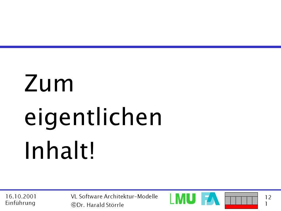 Zum eigentlichen Inhalt! ã Dr. Harald Störrle 16.10.2001 Einführung