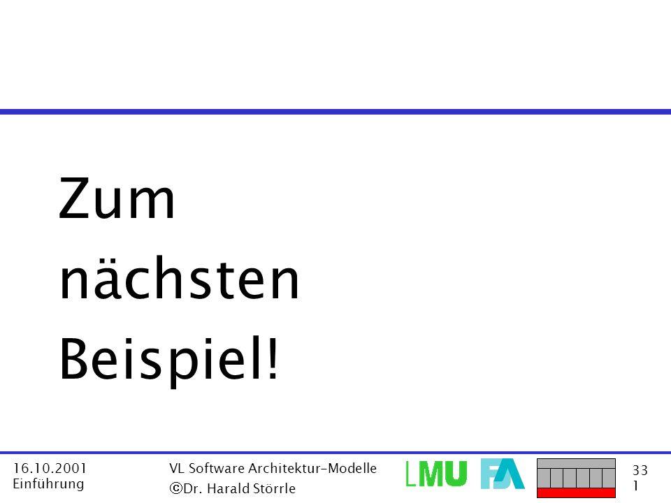 Zum nächsten Beispiel! ã Dr. Harald Störrle 16.10.2001 Einführung