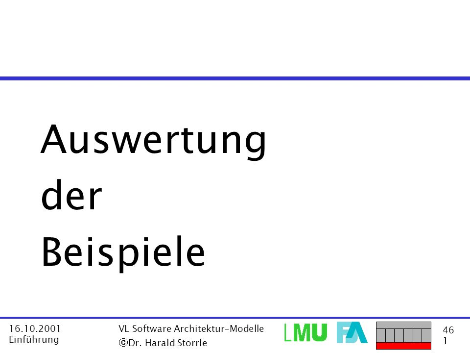 Auswertung der Beispiele ã Dr. Harald Störrle 16.10.2001 Einführung