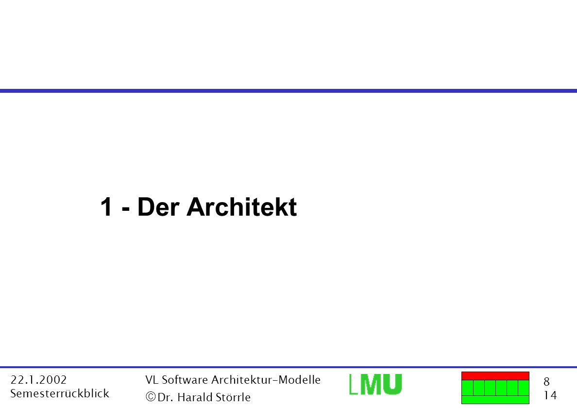 1 - Der Architekt ã Dr. Harald Störrle 22.1.2002 Semesterrückblick