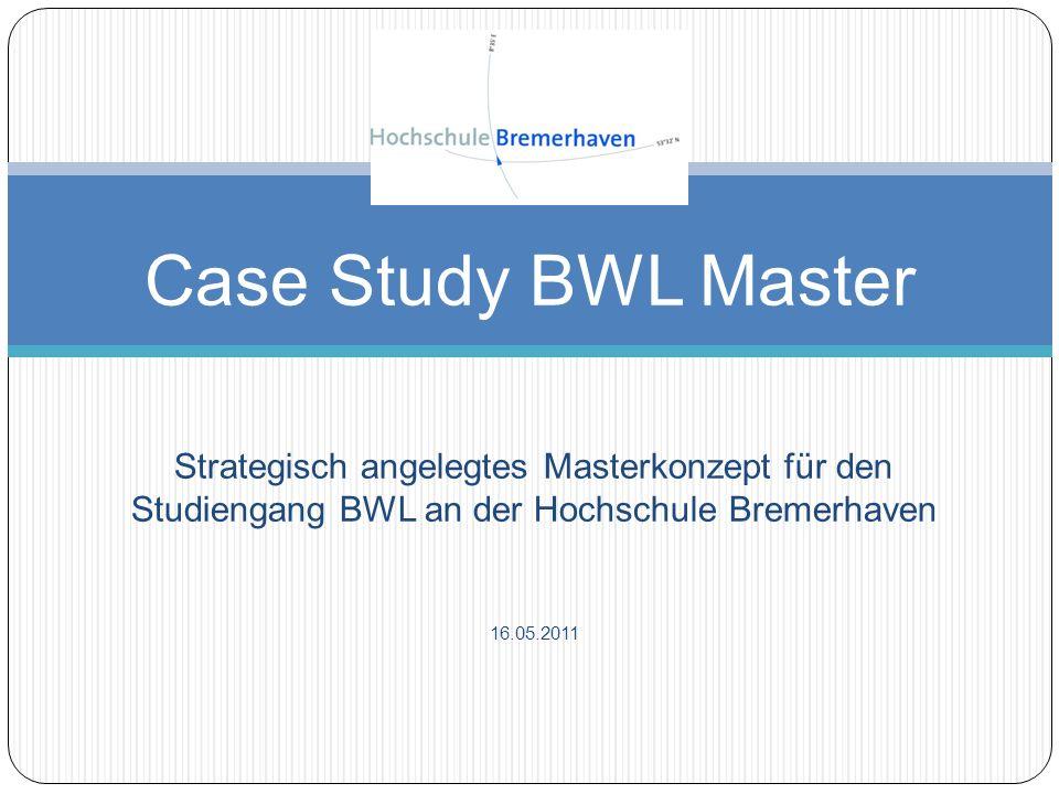 Case Study BWL MasterStrategisch angelegtes Masterkonzept für den Studiengang BWL an der Hochschule Bremerhaven.