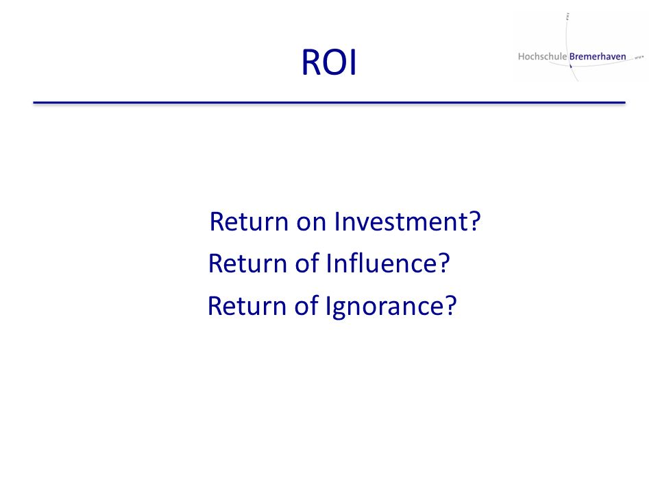 ROI Return on Investment Return of Influence Return of Ignorance