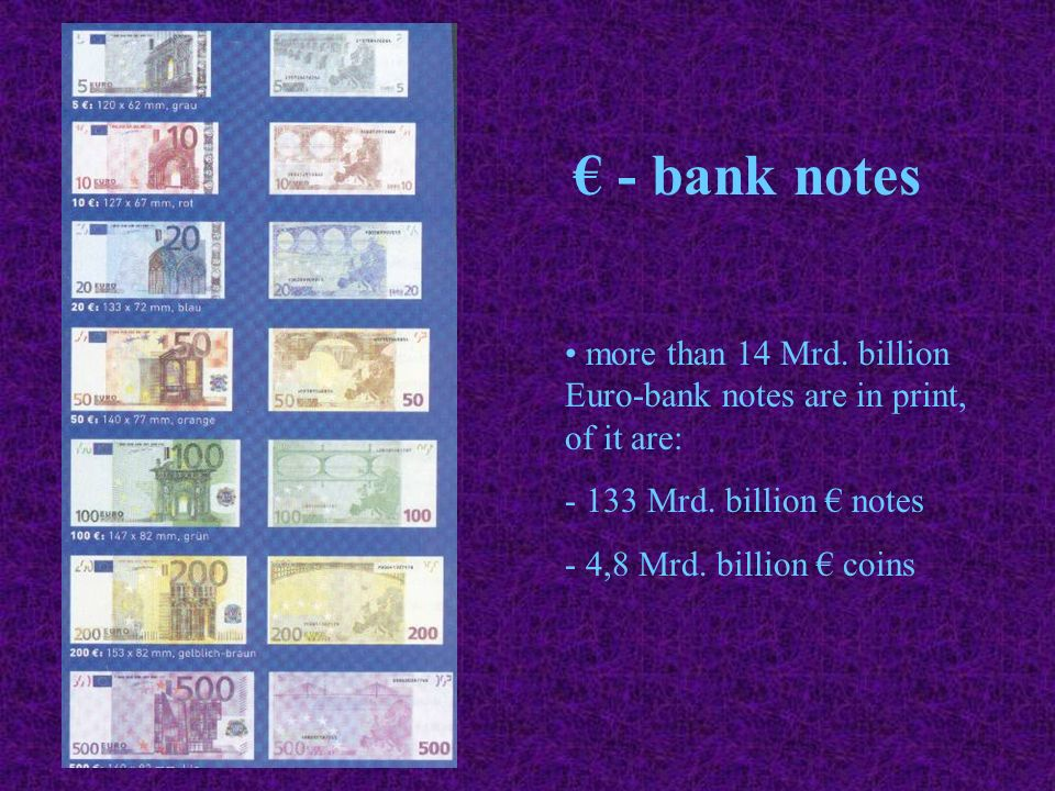 € - bank notes more than 14 Mrd. billion Euro-bank notes are in print, of it are: - 133 Mrd. billion € notes.