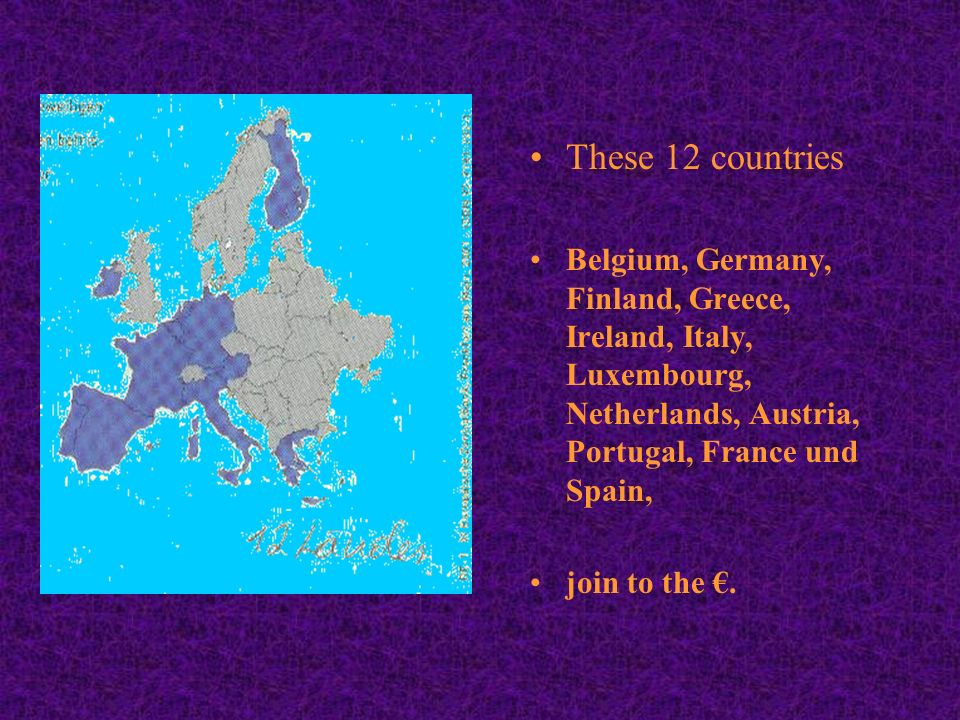 These 12 countries Belgium, Germany, Finland, Greece, Ireland, Italy, Luxembourg, Netherlands, Austria, Portugal, France und Spain,