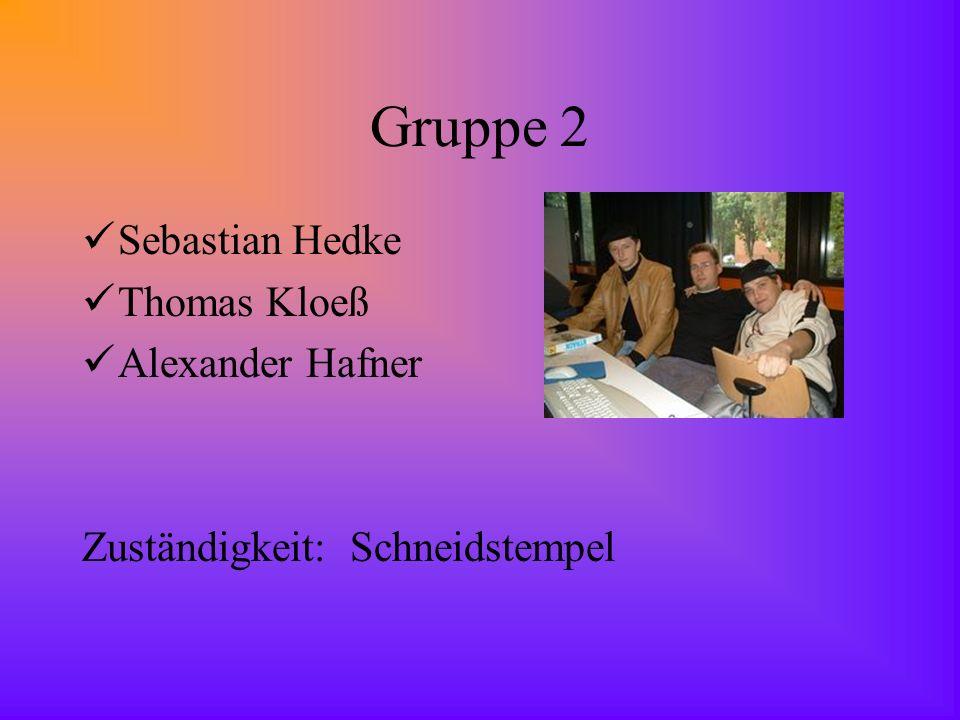 Gruppe 2 Sebastian Hedke Thomas Kloeß Alexander Hafner