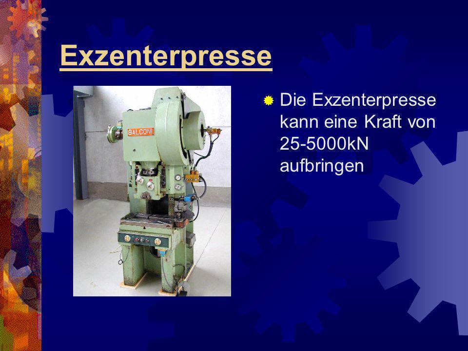 Exzenterpresse Die Exzenterpresse kann eine Kraft von 25-5000kN aufbringen