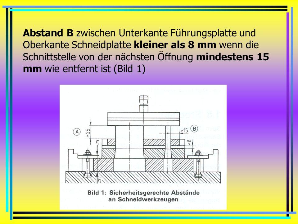 Abstand B zwischen Unterkante Führungsplatte und Oberkante Schneidplatte kleiner als 8 mm wenn die Schnittstelle von der nächsten Öffnung mindestens 15 mm wie entfernt ist (Bild 1)