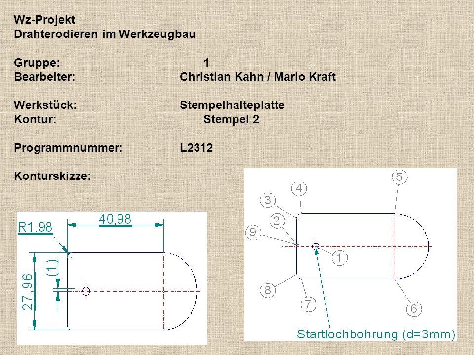 Wz-ProjektDrahterodieren im Werkzeugbau. Gruppe: 1. Bearbeiter: Christian Kahn / Mario Kraft. Werkstück: Stempelhalteplatte.