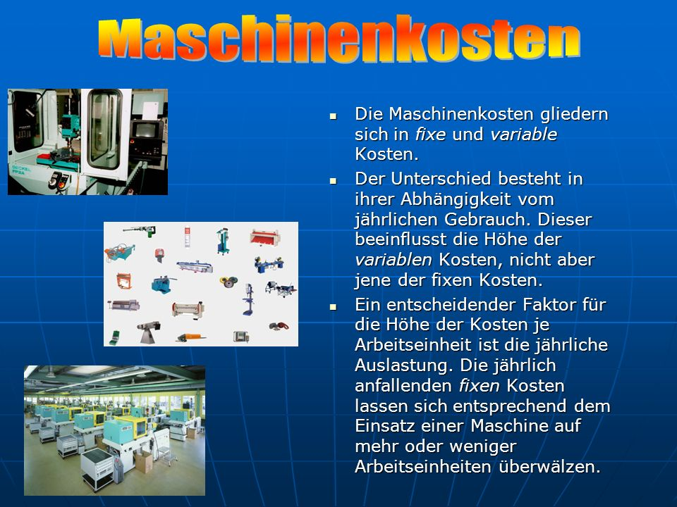 Maschinenkosten Die Maschinenkosten gliedern sich in fixe und variable Kosten.