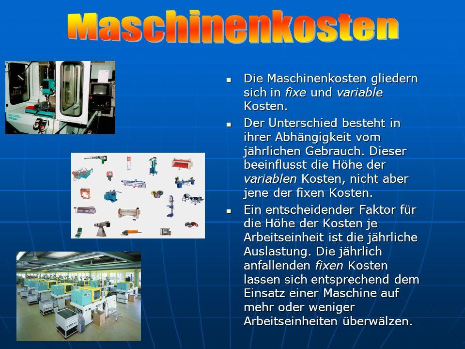 MaschinenkostenDie Maschinenkosten gliedern sich in fixe und variable Kosten.