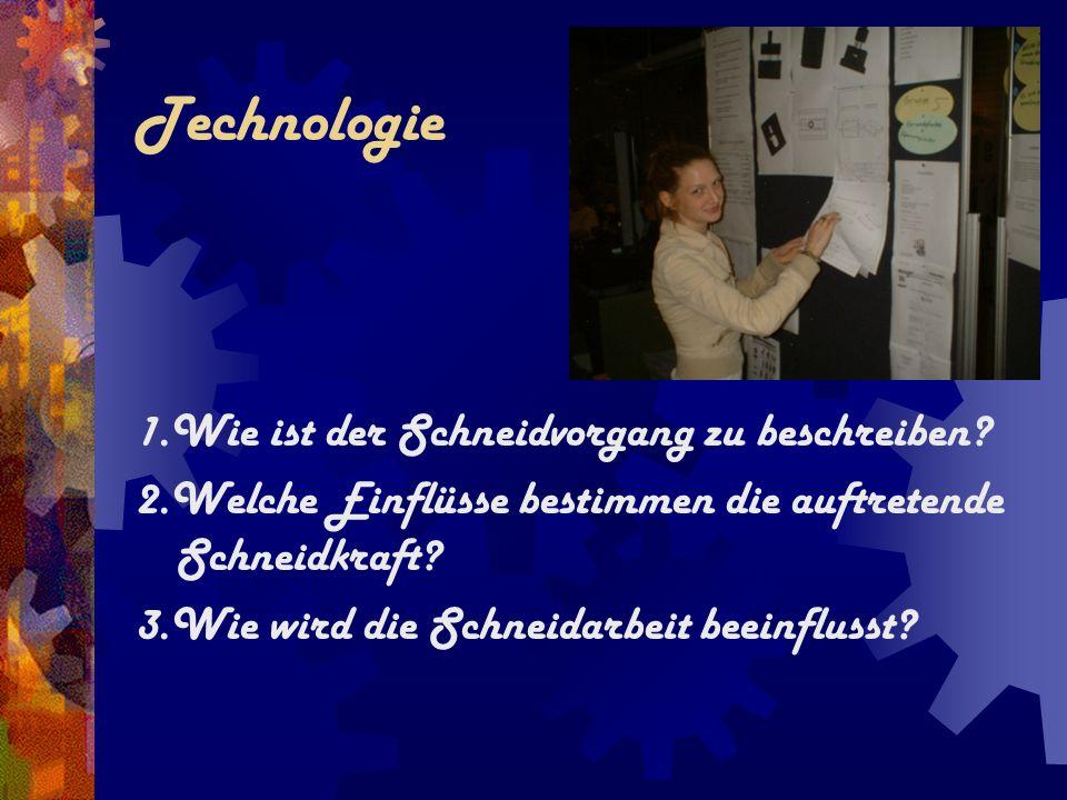 Technologie 1.Wie ist der Schneidvorgang zu beschreiben