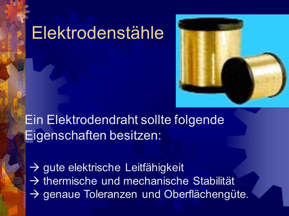 Elektrodenstähle Ein Elektrodendraht sollte folgende