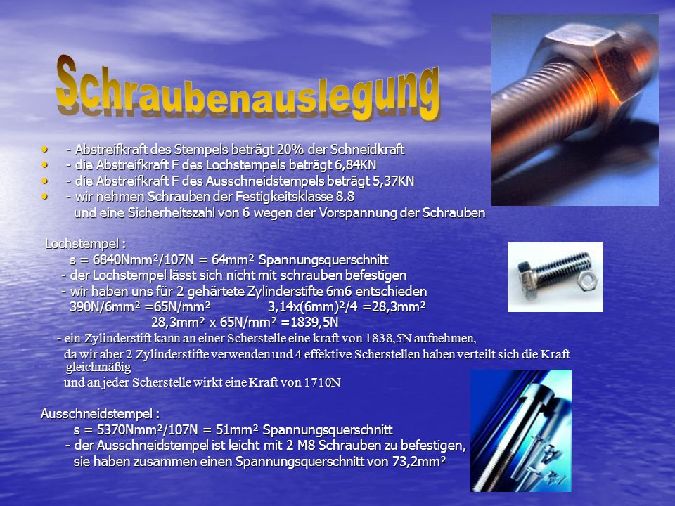 Schraubenauslegung - Abstreifkraft des Stempels beträgt 20% der Schneidkraft. - die Abstreifkraft F des Lochstempels beträgt 6,84KN.