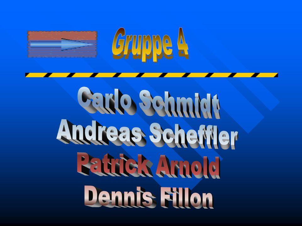 Gruppe 4 Carlo Schmidt Andreas Scheffler Patrick Arnold Dennis Fillon
