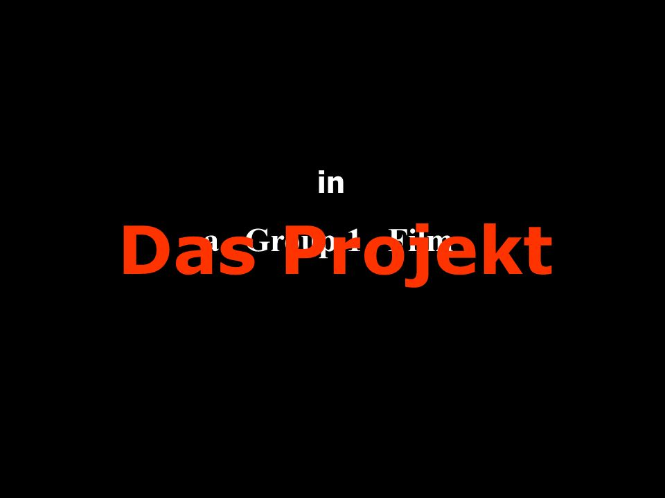 in Das Projekt a Group 1 Film