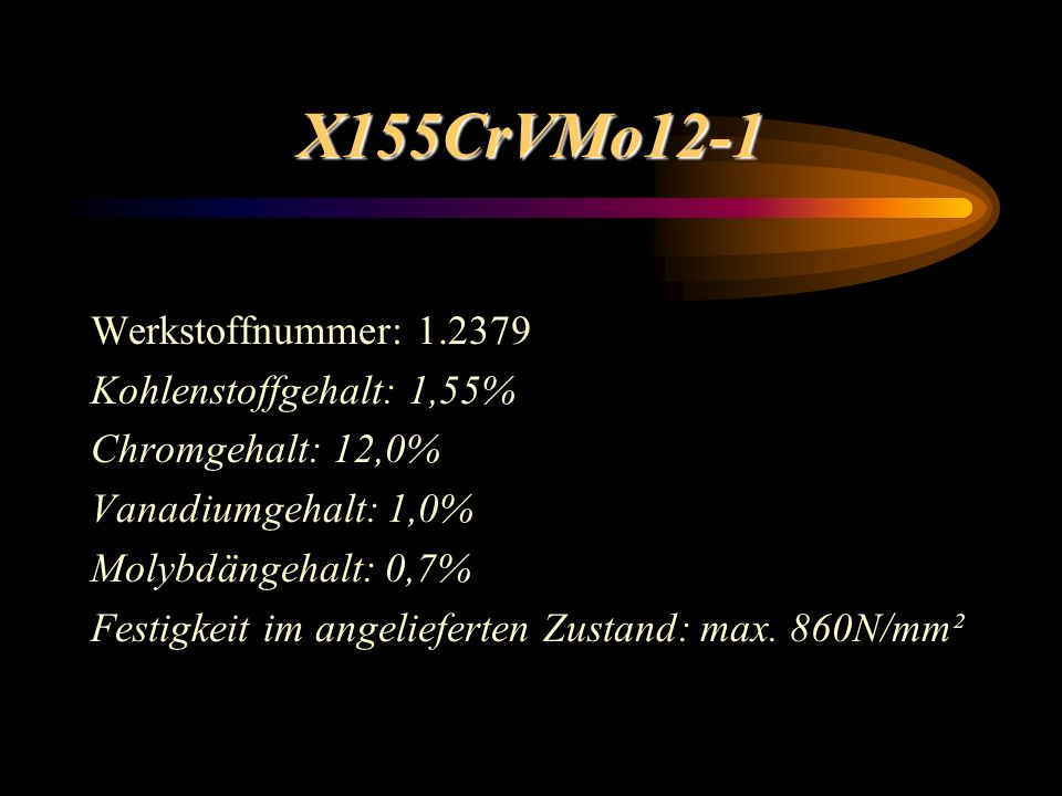 X155CrVMo12-1 Werkstoffnummer: 1.2379 Kohlenstoffgehalt: 1,55%