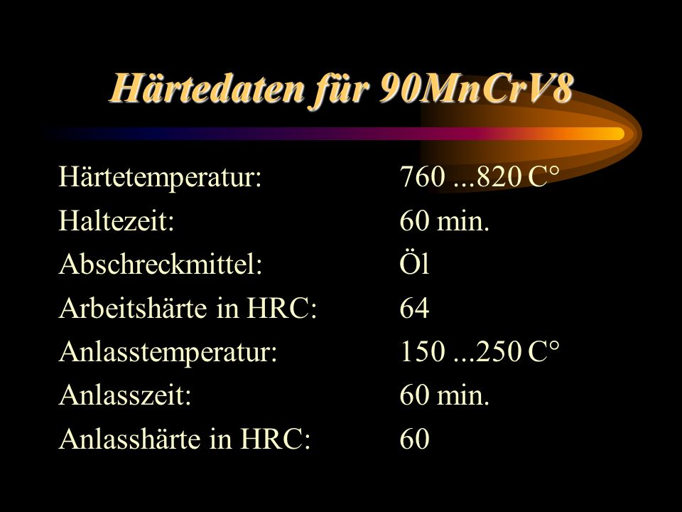 Härtedaten für 90MnCrV8 Härtetemperatur: 760 ...820 C°
