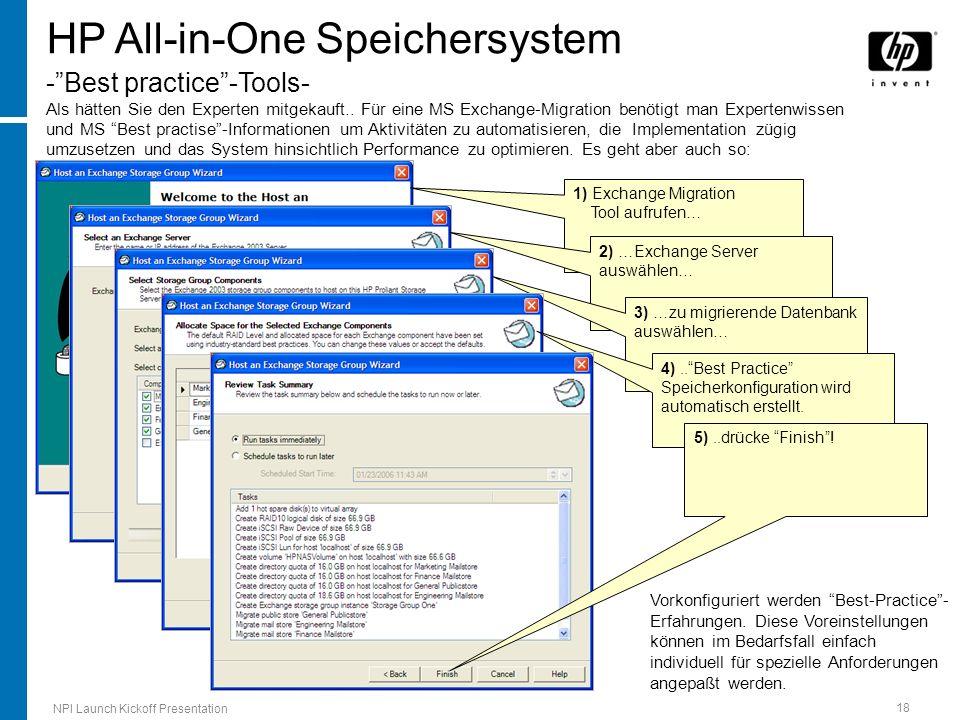 HP All-in-One Speichersystem - Best practice -Tools- Als hätten Sie den Experten mitgekauft.. Für eine MS Exchange-Migration benötigt man Expertenwissen und MS Best practise -Informationen um Aktivitäten zu automatisieren, die Implementation zügig umzusetzen und das System hinsichtlich Performance zu optimieren. Es geht aber auch so: