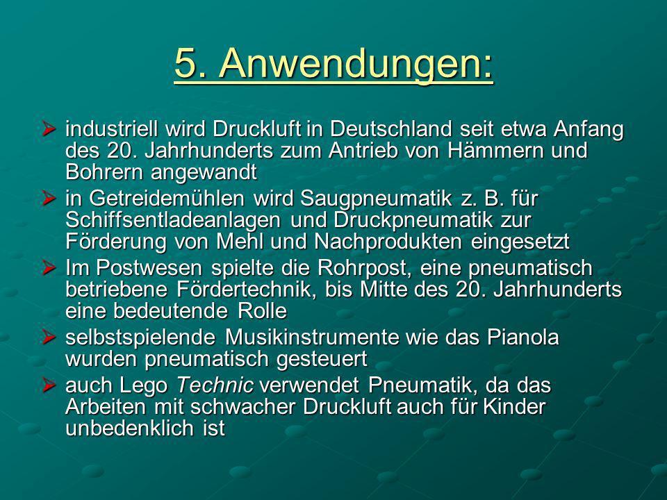 5. Anwendungen:industriell wird Druckluft in Deutschland seit etwa Anfang des 20. Jahrhunderts zum Antrieb von Hämmern und Bohrern angewandt.