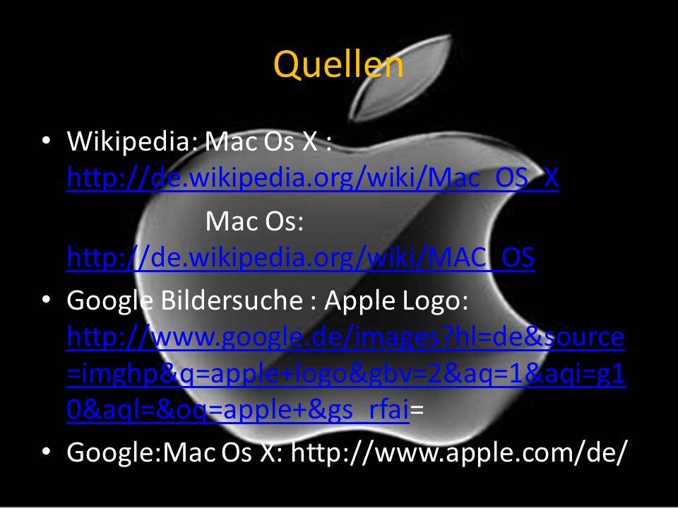 Quellen Wikipedia: Mac Os X : http://de.wikipedia.org/wiki/Mac_OS_X