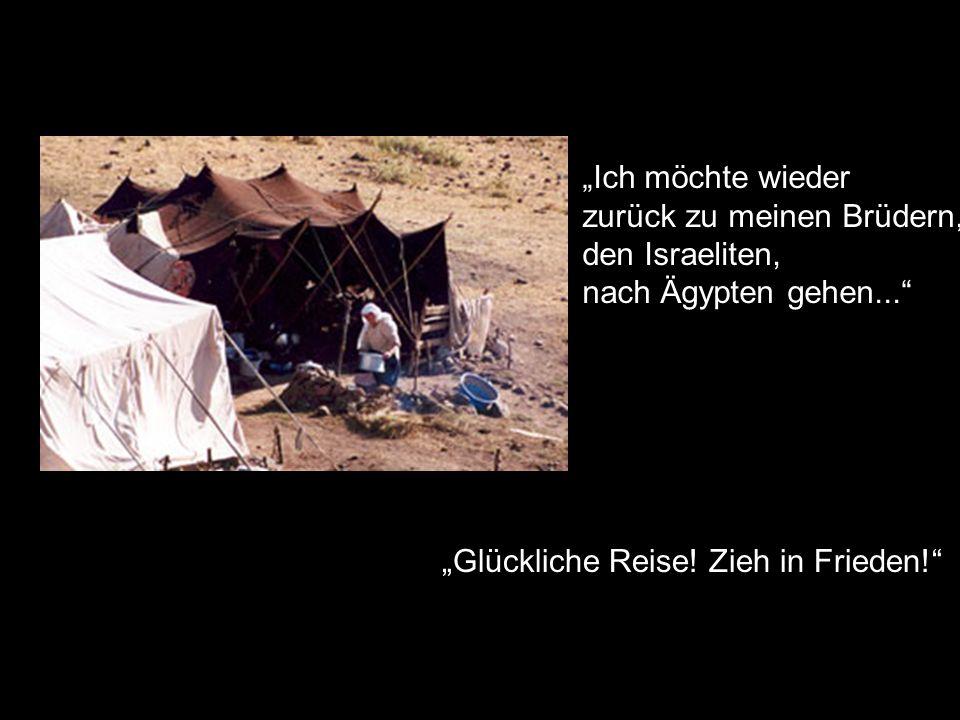 """""""Ich möchte wieder zurück zu meinen Brüdern, den Israeliten, nach Ägypten gehen... """"Glückliche Reise."""