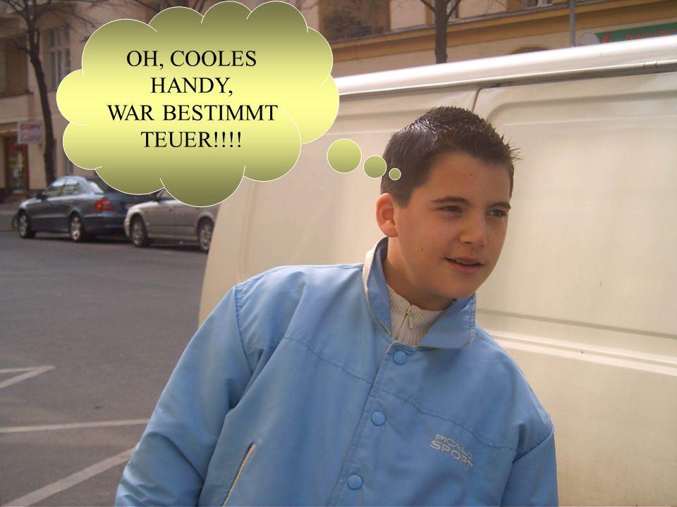 OH, COOLES HANDY, WAR BESTIMMT TEUER!!!!