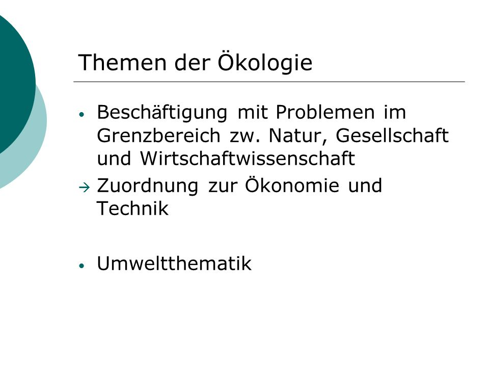Themen der Ökologie Beschäftigung mit Problemen im Grenzbereich zw. Natur, Gesellschaft und Wirtschaftwissenschaft.