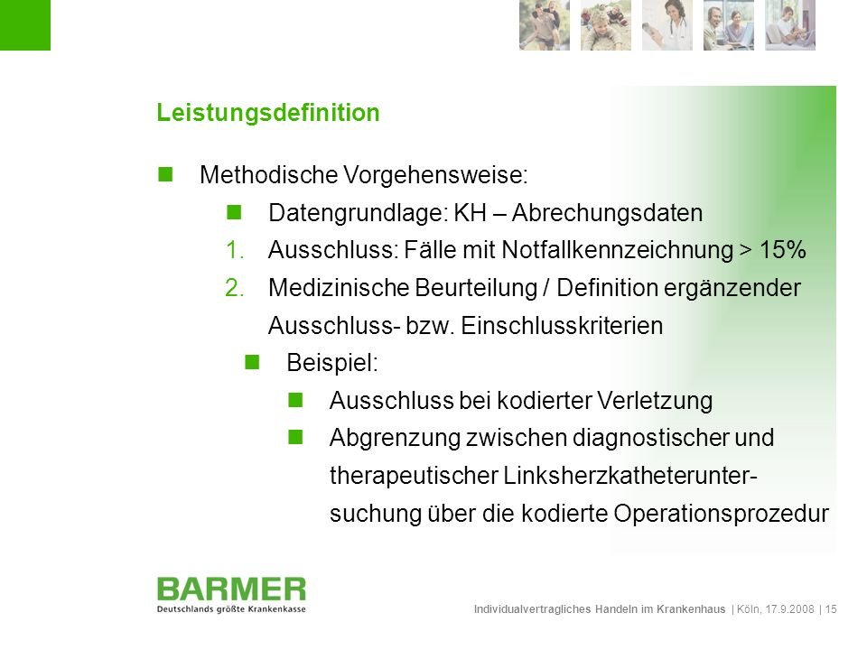 Leistungsdefinition Methodische Vorgehensweise: Datengrundlage: KH – Abrechungsdaten. Ausschluss: Fälle mit Notfallkennzeichnung > 15%