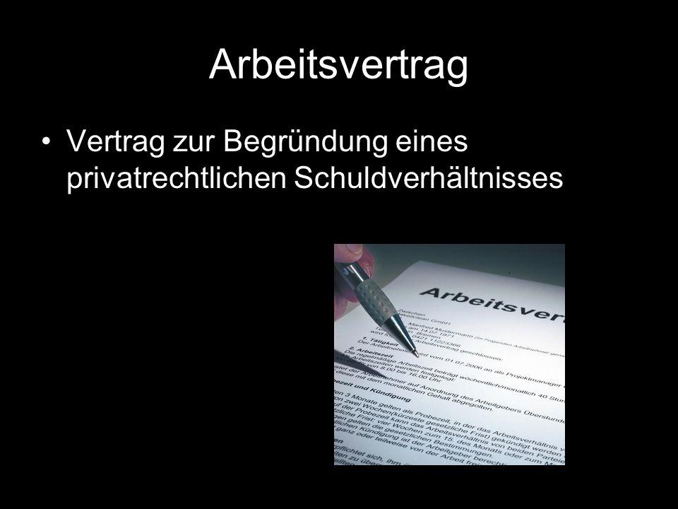 Arbeitsvertrag Vertrag zur Begründung eines privatrechtlichen Schuldverhältnisses