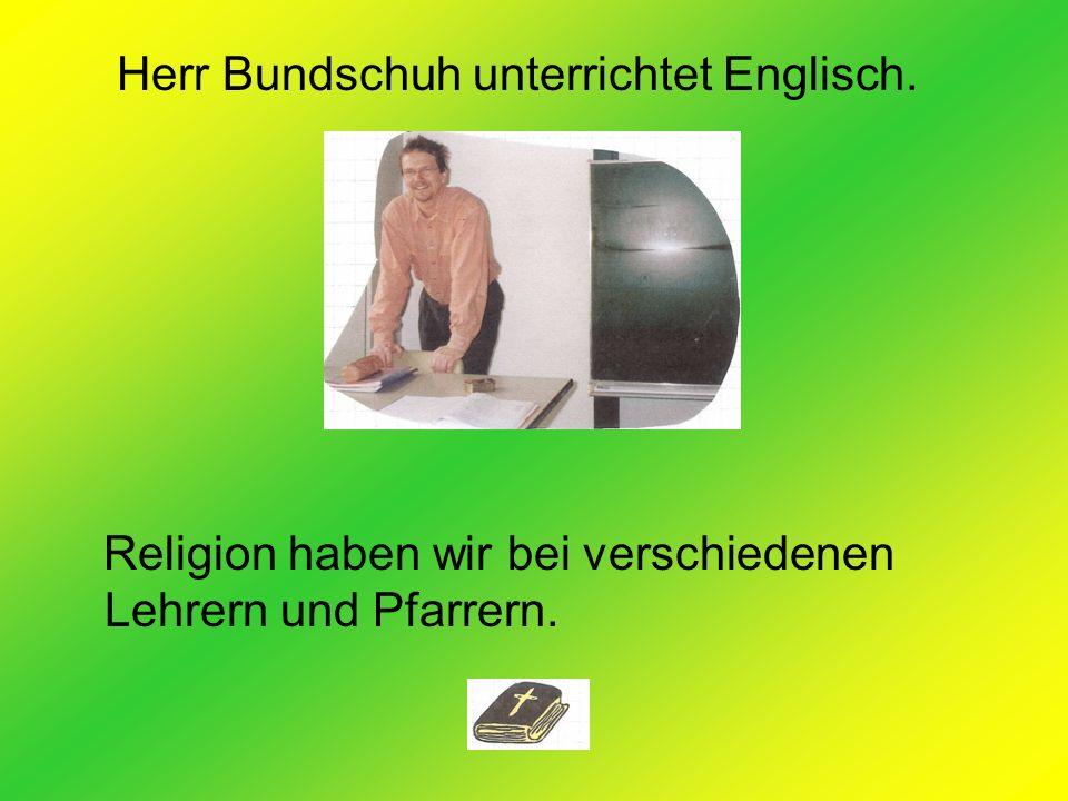 Herr Bundschuh unterrichtet Englisch.