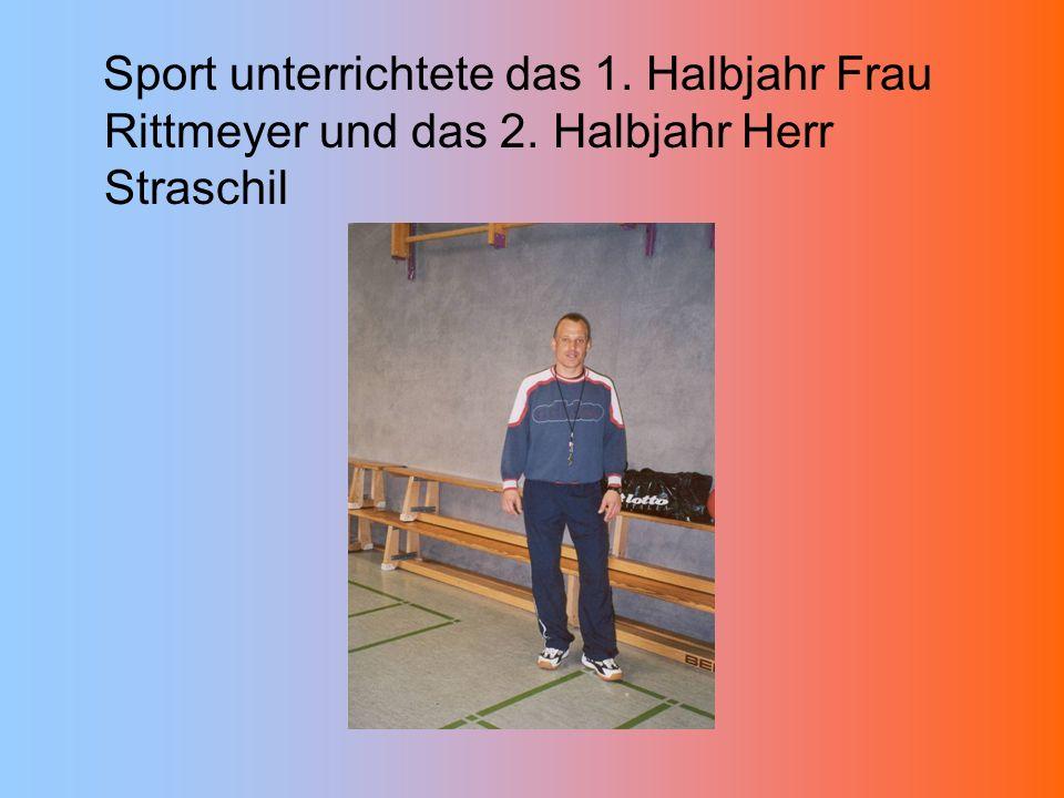 Sport unterrichtete das 1. Halbjahr Frau Rittmeyer und das 2