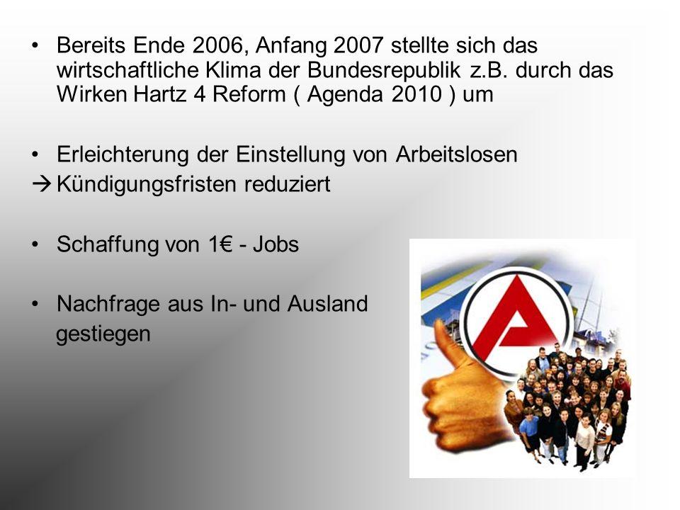Bereits Ende 2006, Anfang 2007 stellte sich das wirtschaftliche Klima der Bundesrepublik z.B. durch das Wirken Hartz 4 Reform ( Agenda 2010 ) um