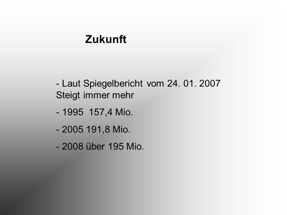 Zukunft Laut Spiegelbericht vom 24. 01. 2007 Steigt immer mehr