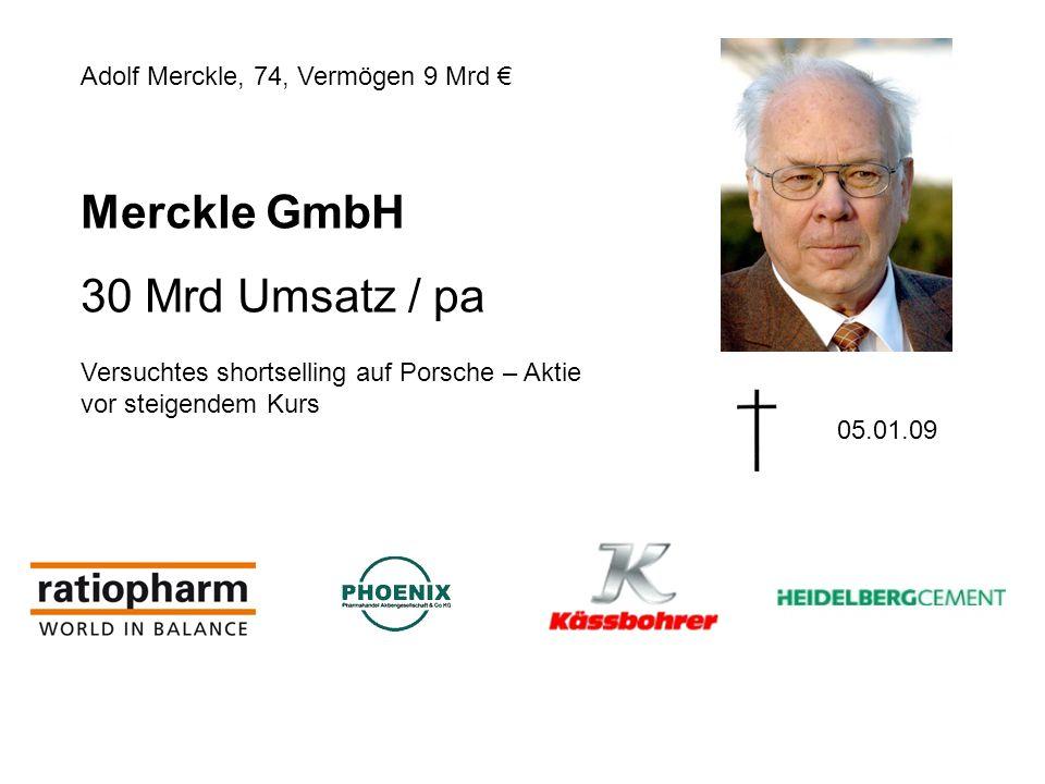 Merckle GmbH 30 Mrd Umsatz / pa Adolf Merckle, 74, Vermögen 9 Mrd €