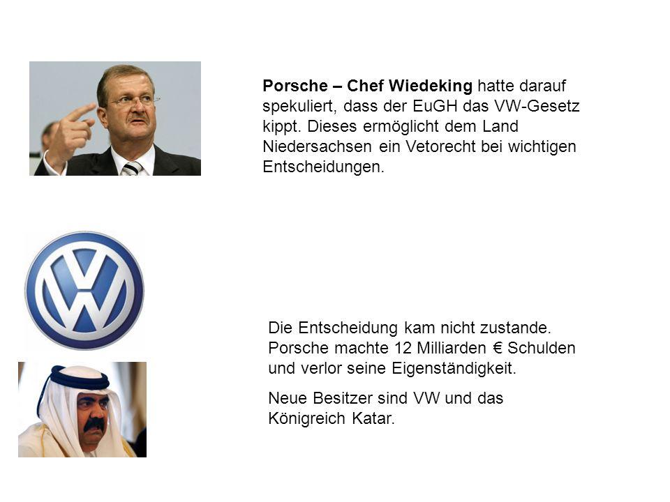 Porsche – Chef Wiedeking hatte darauf spekuliert, dass der EuGH das VW-Gesetz kippt. Dieses ermöglicht dem Land Niedersachsen ein Vetorecht bei wichtigen Entscheidungen.
