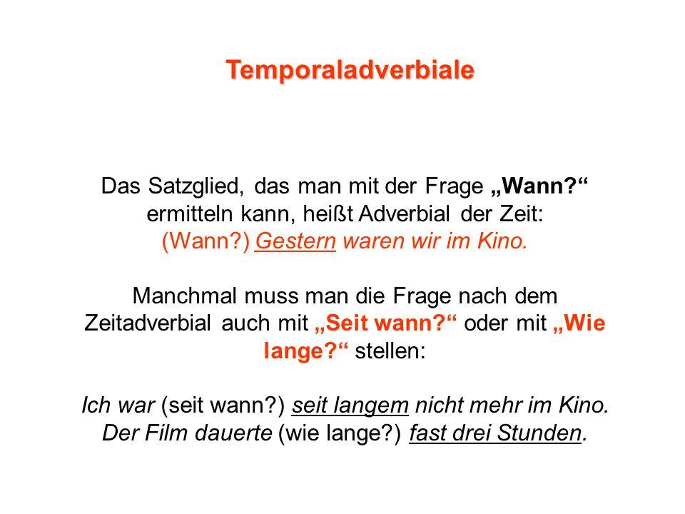 """Temporaladverbiale Das Satzglied, das man mit der Frage """"Wann ermitteln kann, heißt Adverbial der Zeit:"""
