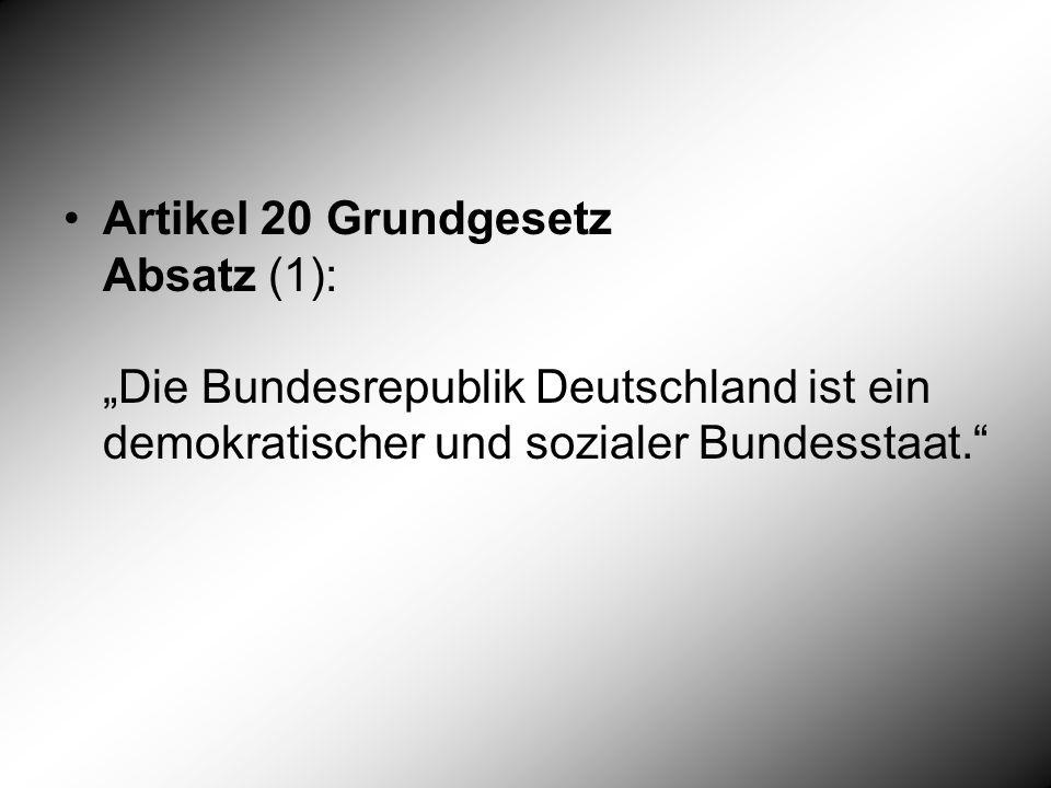 """Artikel 20 Grundgesetz Absatz (1): """"Die Bundesrepublik Deutschland ist ein demokratischer und sozialer Bundesstaat."""