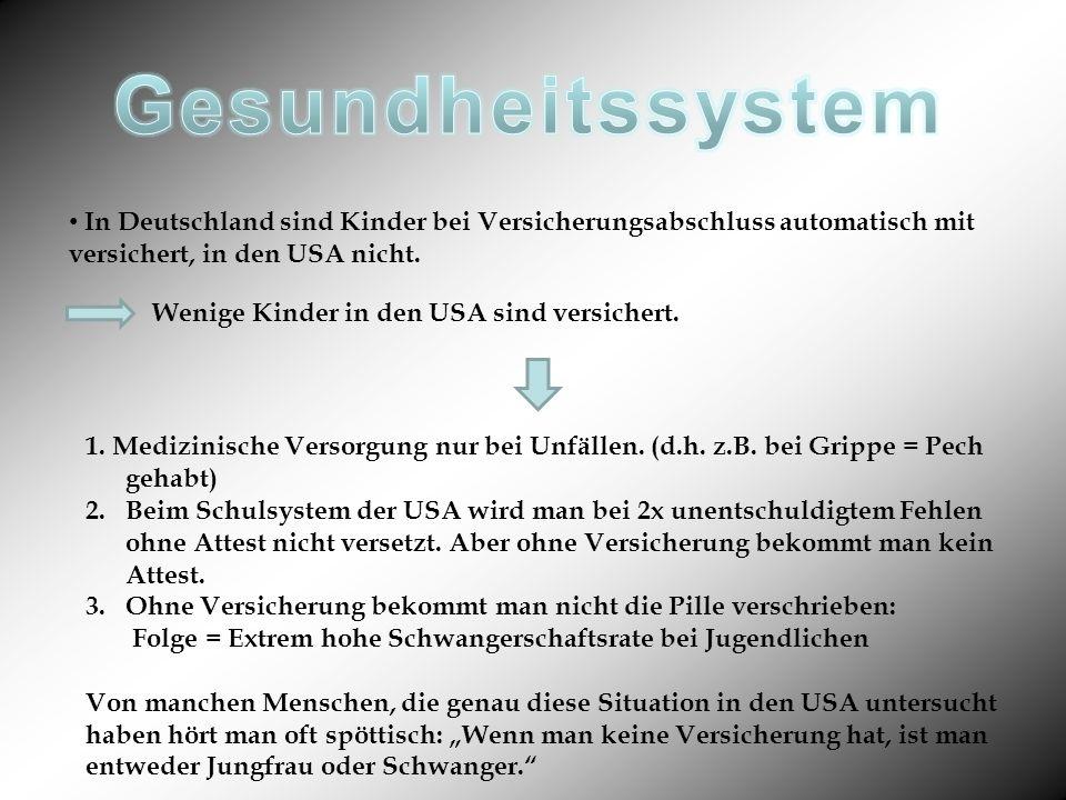 Gesundheitssystem In Deutschland sind Kinder bei Versicherungsabschluss automatisch mit versichert, in den USA nicht.
