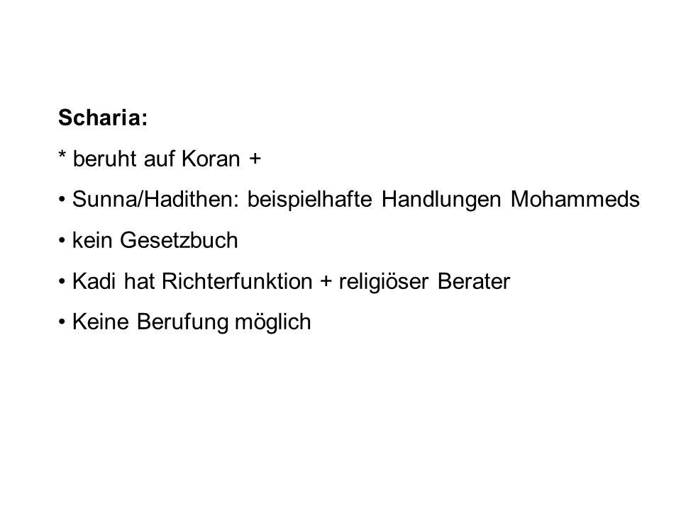 Scharia: * beruht auf Koran + Sunna/Hadithen: beispielhafte Handlungen Mohammeds. kein Gesetzbuch.